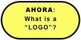 "AHORA: What is a  ""LOGO""?"